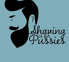Shaving Is For Pussies by birthdaytees