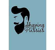 Shaving Is For Pussies Photographic Print