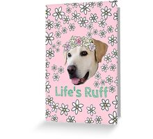 Life's ruff lol Greeting Card