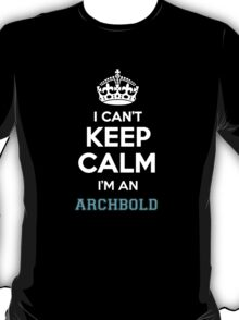 I can't keep calm I'm an ARCHBOLD T-Shirt