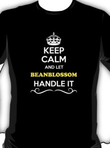 Keep Calm and Let BEANBLOSSOM Handle it T-Shirt