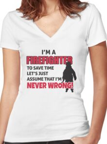 I'm a firefighter. To save time let's just assume that I'm never wrong Women's Fitted V-Neck T-Shirt