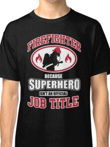 Firefighter: because Superhero is not an official job title Classic T-Shirt