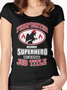 Firefighter: because Superhero is not an official job title Women's Fitted Scoop T-Shirt