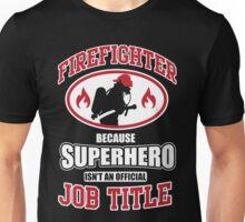 Firefighter: because Superhero is not an official job title Unisex T-Shirt