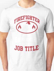 Firefighter: because Superhero is not an official job title T-Shirt