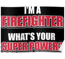 I'm a firefighter. What's your super power? Poster