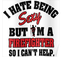 I hat being sexy but I'm a firefighter so I can't help Poster