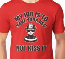 My job is to save your ass. Not kiss it Unisex T-Shirt