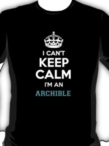I can't keep calm I'm an ARCHIBLE T-Shirt