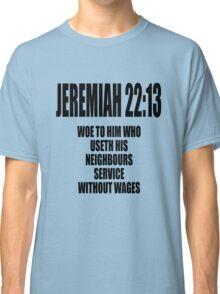 Jeremiah 22:13 Woe to him... Classic T-Shirt