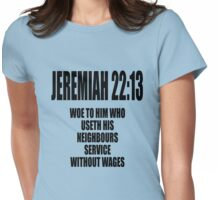 Jeremiah 22:13 Woe to him... Womens Fitted T-Shirt