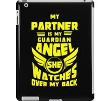 """""""My Partner is my Guardian Angel, She watches over my back"""" Collection #260018A iPad Case/Skin"""
