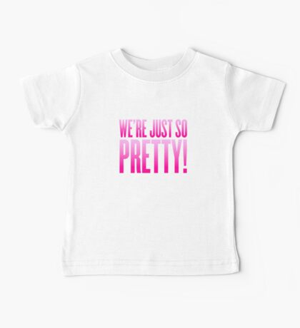 We're Just So Pretty! Baby Tee