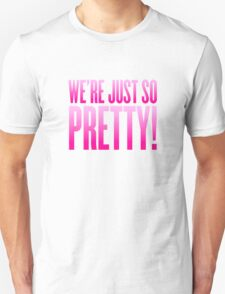 We're Just So Pretty! T-Shirt