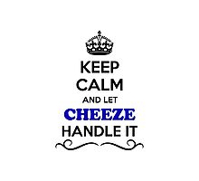 Keep Calm and Let CHEEZE Handle it Photographic Print