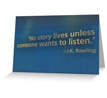 No story lives unless someone wants to listen.  Greeting Card