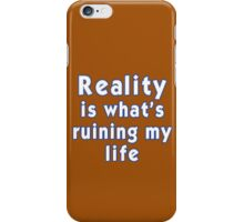 Reality is what's ruining my life iPhone Case/Skin