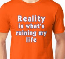 Reality is what's ruining my life Unisex T-Shirt