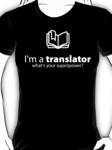 I'm A Translator What's Your Super Power? T-Shirt