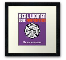 REAL WOMEN LOVE FIREFIGHTERS Framed Print