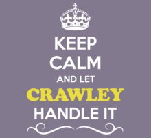 Keep Calm and Let CRAWLEY Handle it Kids Clothes