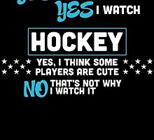 YES I'M A GIRL YES I WATCH HOCKEY YES, I THINK SOME PLAYERS ARE CUTE NO THAT'S NOT WHY I WATCH IT by birthdaytees