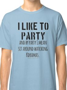 Watching Kdramas is a party! Classic T-Shirt
