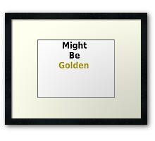 Might be golden Framed Print