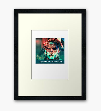 tomorrow i am going to.... Framed Print