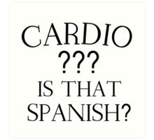 CARDIO ??? IS THAT SPANISH? Art Print
