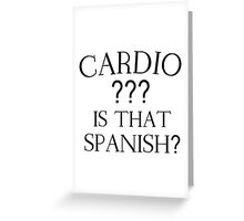 CARDIO ??? IS THAT SPANISH? Greeting Card
