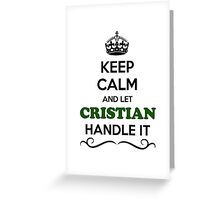 Keep Calm and Let CRISTIAN Handle it Greeting Card