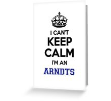 I can't keep calm I'm an ARNDTS Greeting Card