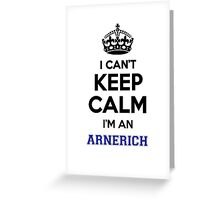 I can't keep calm I'm an ARNERICH Greeting Card
