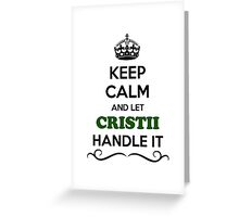 Keep Calm and Let CRISTII Handle it Greeting Card