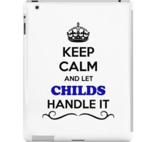 Keep Calm and Let CHILDS Handle it iPad Case/Skin