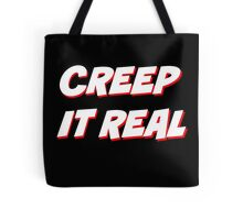Creep It Real - White on Black version Tote Bag