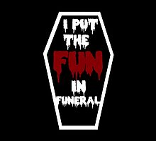 I Put The Fun In Funeral design by harrietly