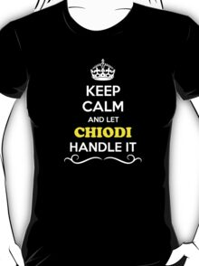 Keep Calm and Let CHIODI Handle it T-Shirt