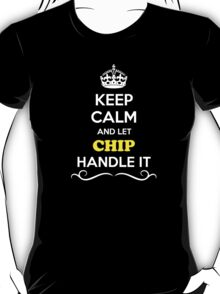 Keep Calm and Let CHIP Handle it T-Shirt