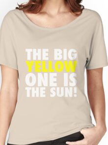 The Big Yellow One is The Sun! Women's Relaxed Fit T-Shirt