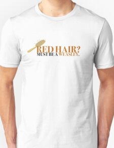Red hair? Must be a Weasley - Harry Potter Unisex T-Shirt