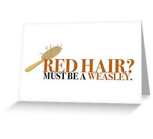 Red hair? Must be a Weasley - Harry Potter Greeting Card