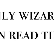 Only wizards can read this - Harry potter by isabellademetz
