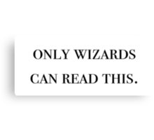 Only wizards can read this - Harry potter Canvas Print