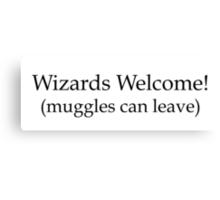 Wizards welcome (muggles can leave) - Harry Potter Canvas Print