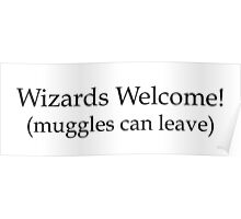 Wizards welcome (muggles can leave) - Harry Potter Poster