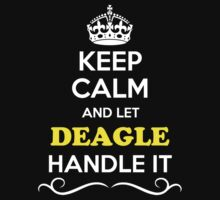 DEGLE Keep Calm and Let DEAGLE Handle it by yourname