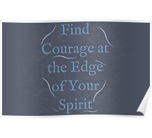 Find Courage at the Edge of Your Spirit Poster